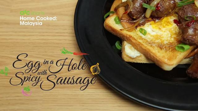 Egg in a Hole with Spicy Sausage | Home Cooked: Malaysia