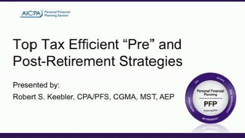 "Top Tax Efficient ""Pre"" and Post Retirement Strategies"