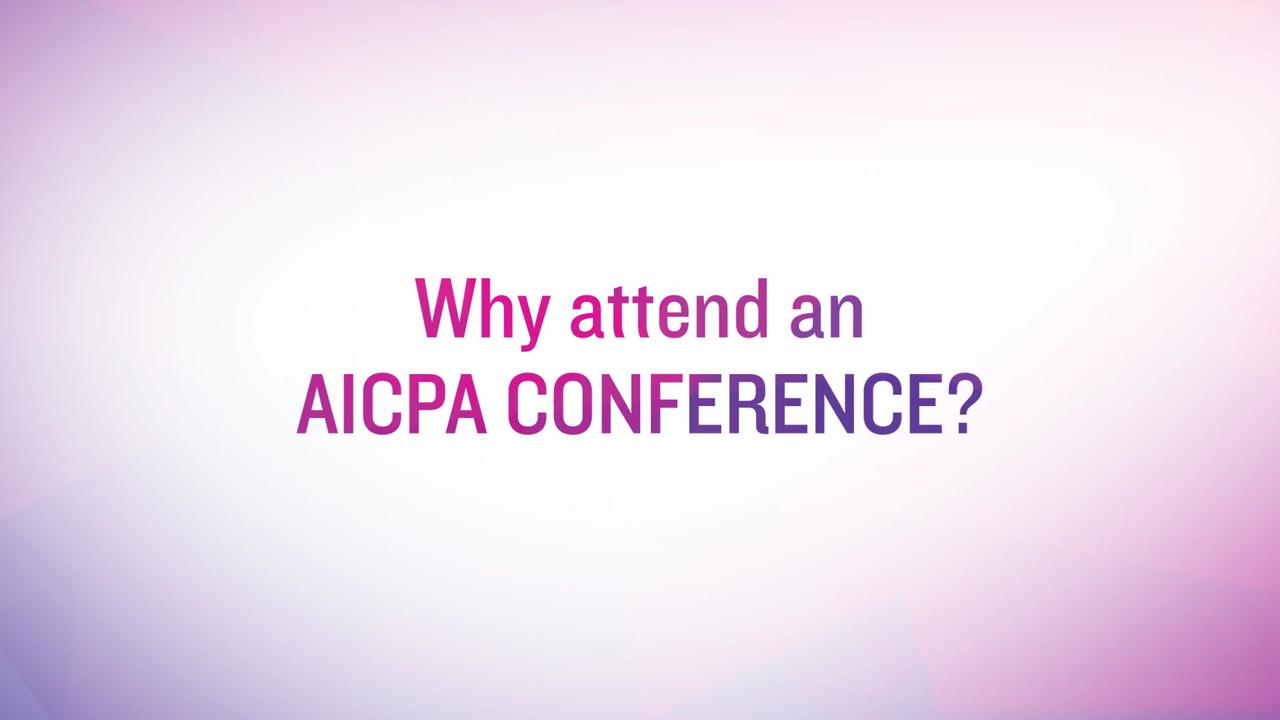 WHY ATTEND AN AICPA CONFERENCE?